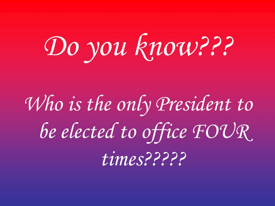 Which President Was Elected To Four Terms Of Office
