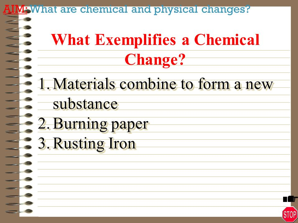 is burning paper a chemical change 6 which is an example of a physical change a metal rusting b silver tarnishing c water boiling d paper burning 7 what characteristic best describes what happen during a physical change.