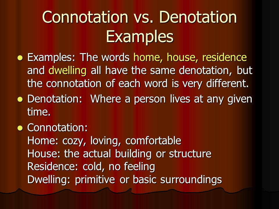 denotation vs connotation Choose your words - a connotation is the feeling a word invokes but take note a denotation is what the word literally says if these words were on a trip, connotation would be the baggage, and denotation would be the traveler.