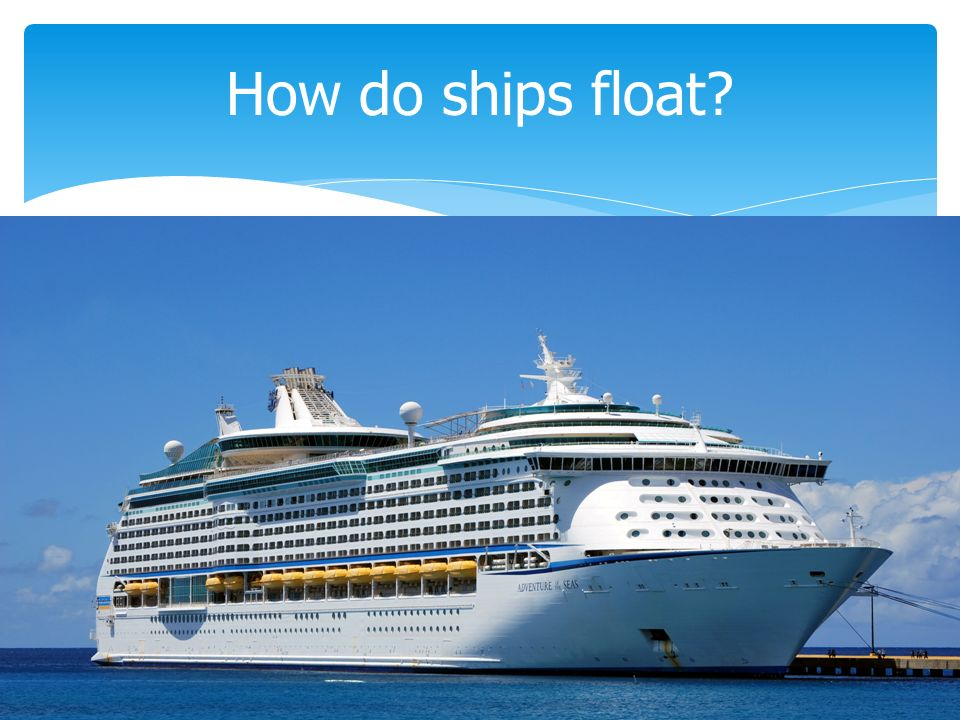 Section Properties Of Fluids Ppt Download - How do cruise ships float