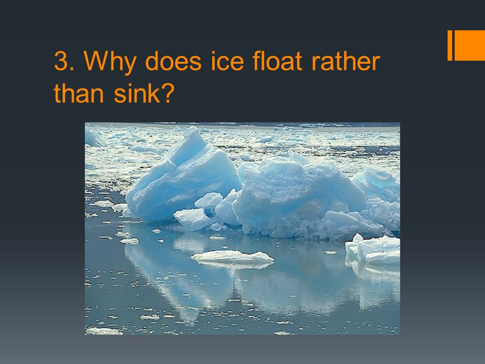 3. Why does ice float rather than sink
