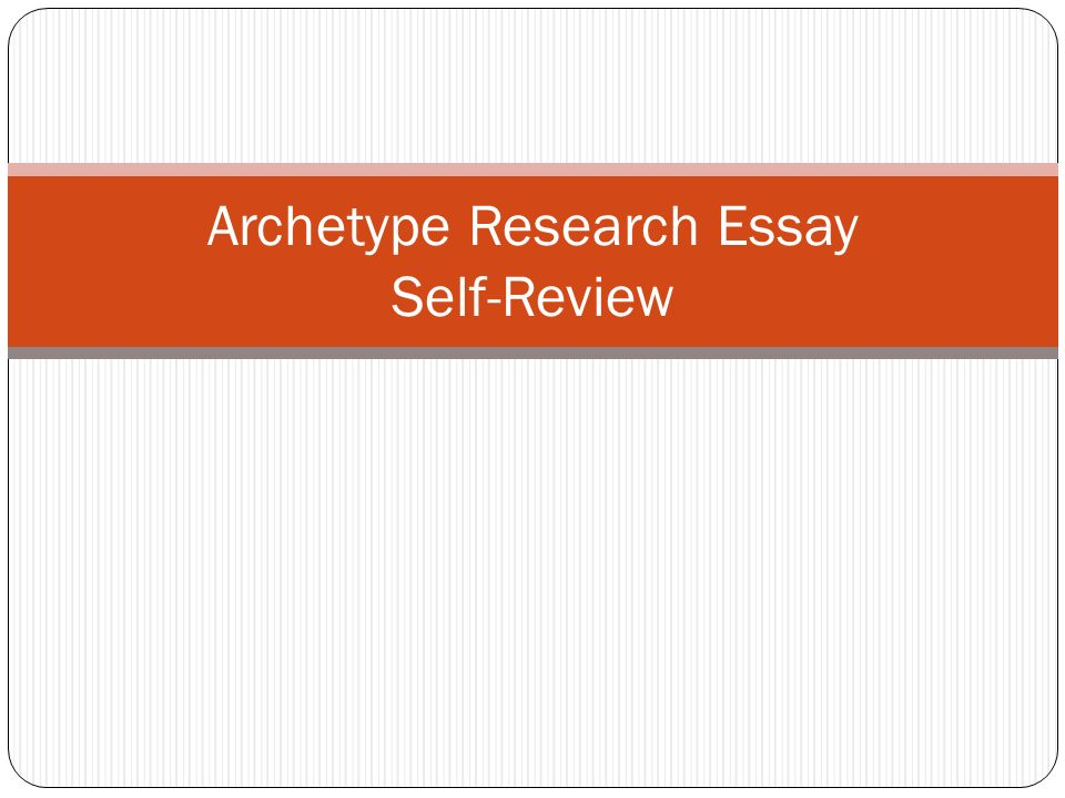archetype research essay self review ppt 1 archetype research essay self review