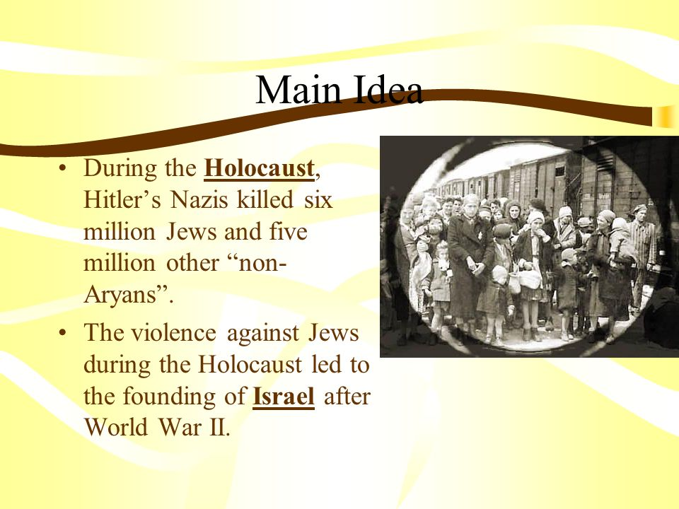 Main Idea During The Holocaust Hitlers Nazis Killed Six Million Jews And Five Other