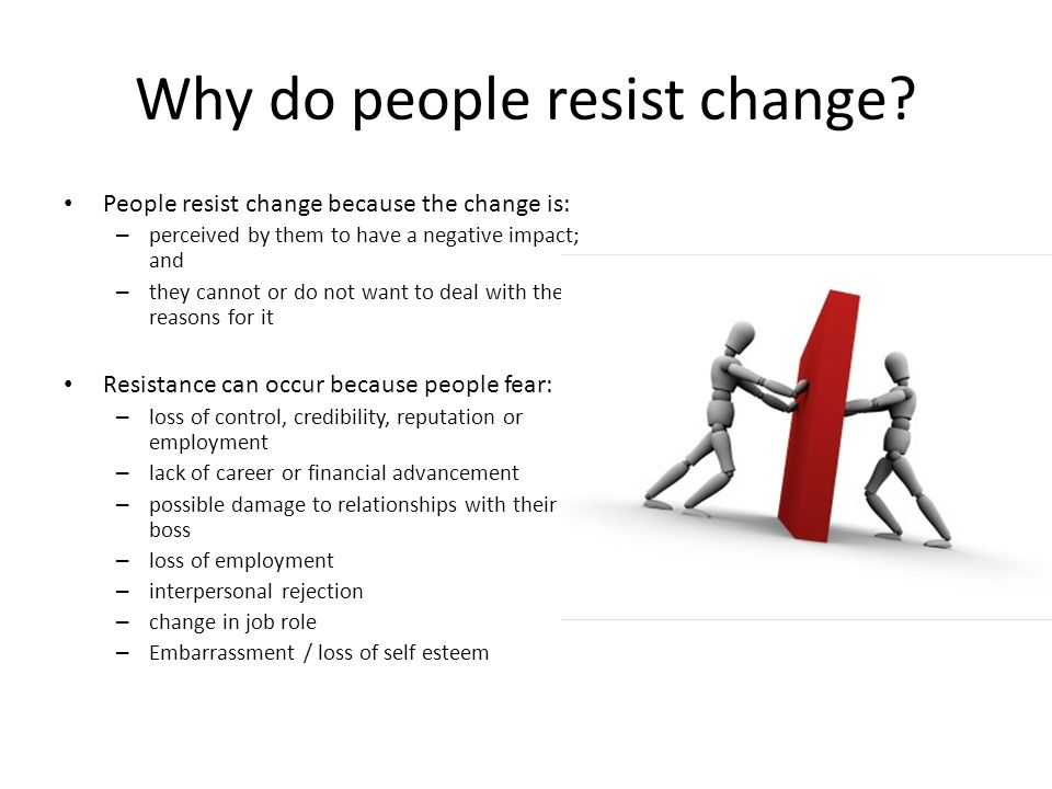 why people fear change Fear of being unable to adapt, fear of meeting new people or fear of  environmental changes can also deter one's adaptability insecurity and guilt are  other.