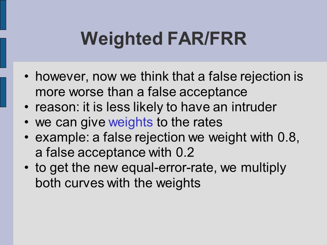 Weighted FAR/FRR however, now we think that a false rejection is more worse than a false acceptance.