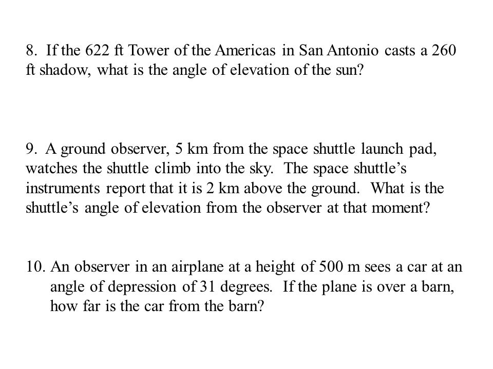 8. If the 622 ft Tower of the Americas in San Antonio casts a 260 ft shadow, what is the angle of elevation of the sun