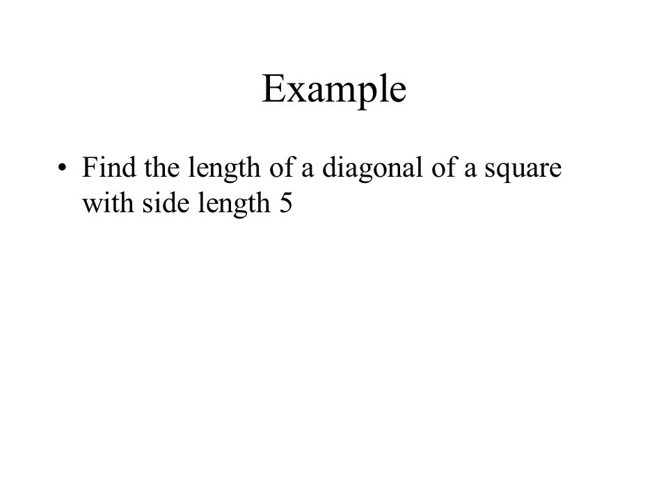 Example Find the length of a diagonal of a square with side length 5