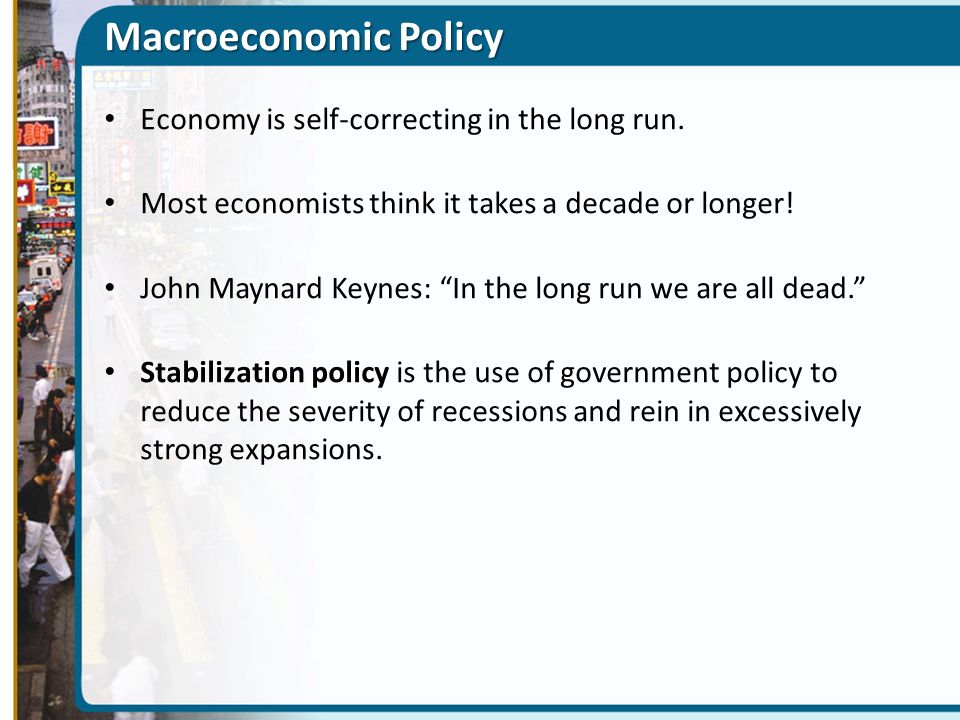 macroeconomic government policies in reducing Keynesians emphasize reducing demand in general, often through fiscal policy, using increased taxation or reduced government spending to reduce demand as well as by using monetary policy supply-side economists advocate fighting inflation by fixing the exchange rate between the currency and some reference currency such as gold.