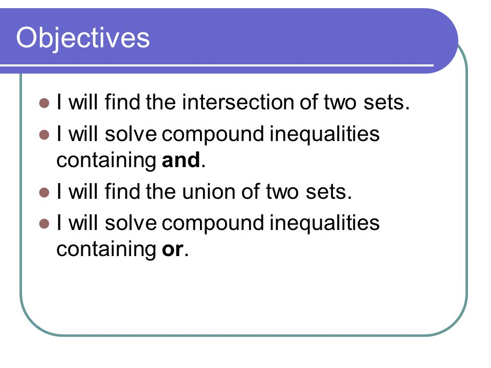 Objectives I will find the intersection of two sets.