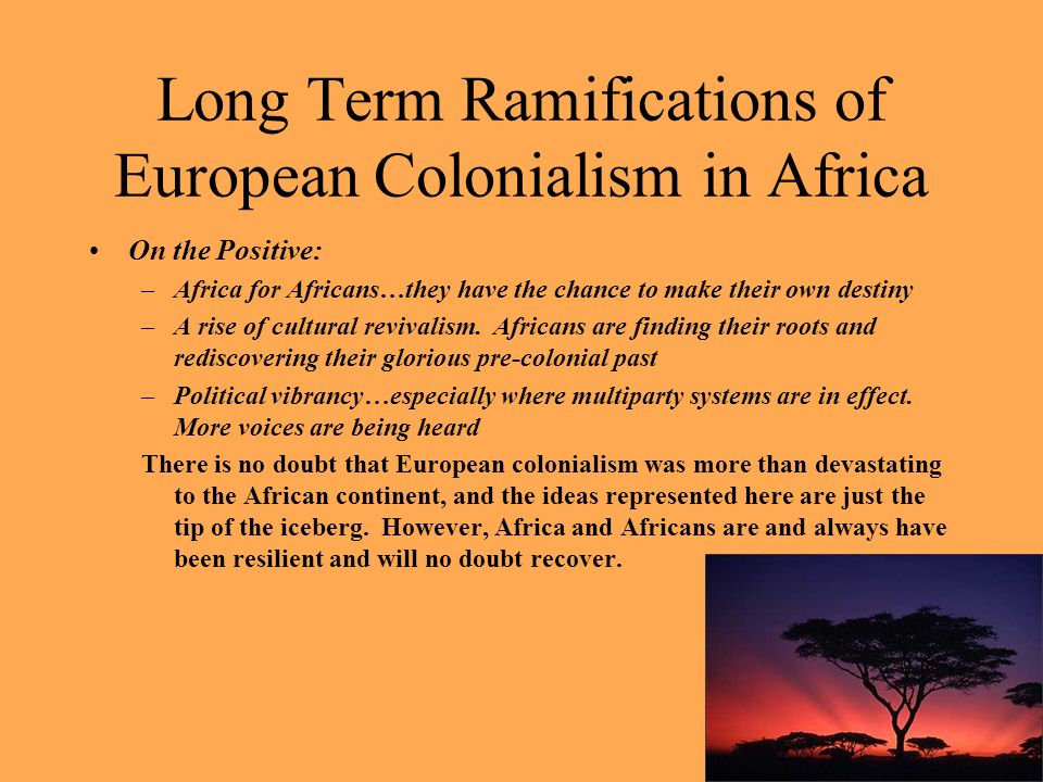 long term effects of european colonization on The colonization of africa ehiedu e g iweriebor – hunter college between the 1870s and 1900, africa faced european imperialist aggression, diplomatic pressures, military invasions, and eventual conquest and colonization.
