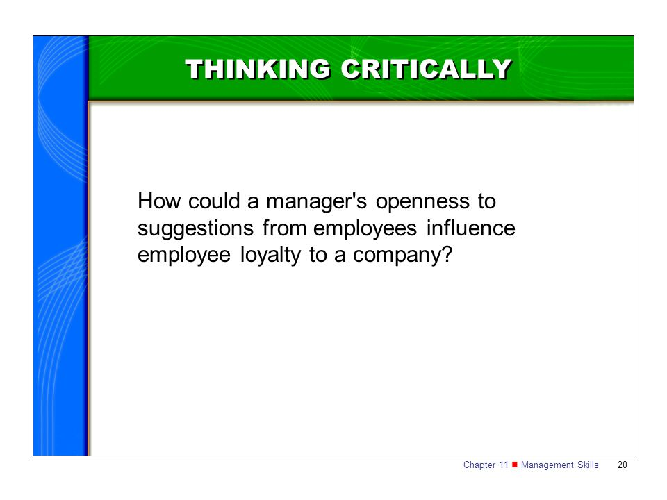 THINKING CRITICALLY How could a manager s openness to suggestions from employees influence employee loyalty to a company