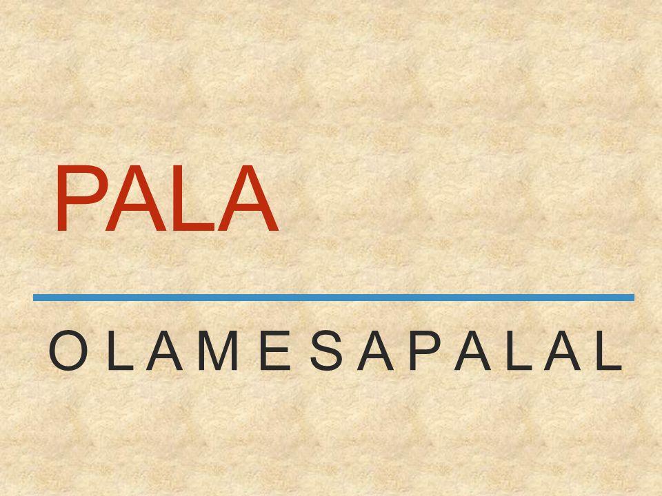 PALA O L A M E S A P A L A L