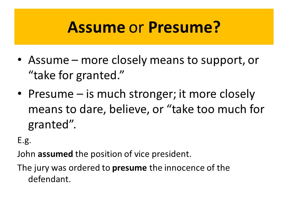 8 Assume Or Presume?