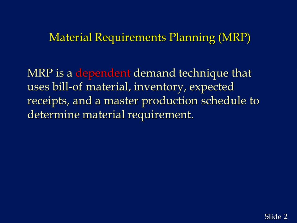inventory and master production schedule Material requirement planning (mrp)  • a system that controls inventory levels, plans production,  the master production schedule calls.
