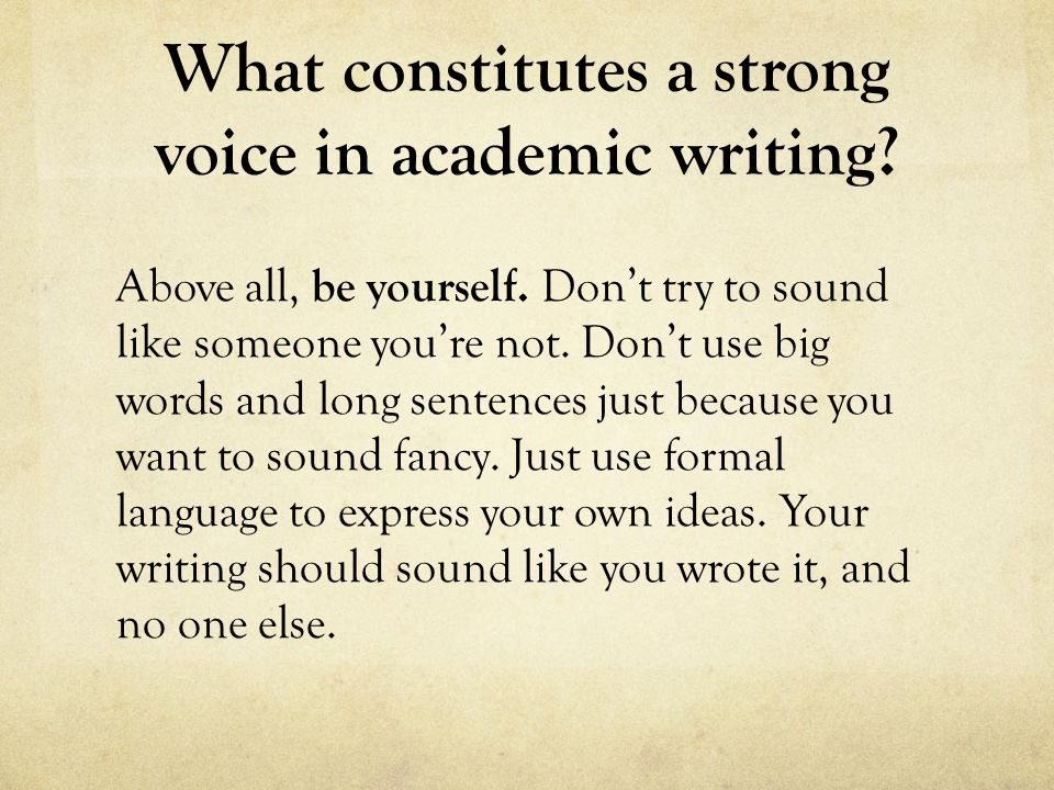academic voice essay Third-person writing is usually a good idea in academic writing, but there are cases where first-person writing is a better call when you're writing a personal narrative personal narrative essays are designed to tell the reader something that has happened in your life, so first-person writing would be the preferred choice here whether it be something.