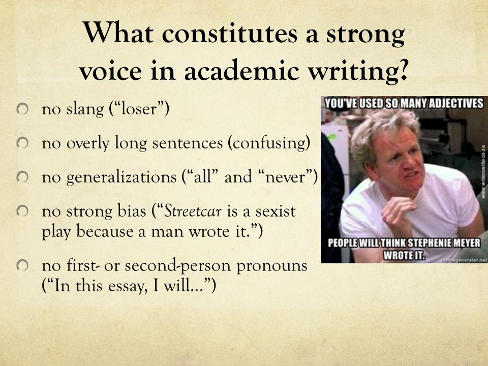 academic voice essay English composition 1 formal writing voice  most academic writing uses a formal tone  and can give the essay an informal tone.
