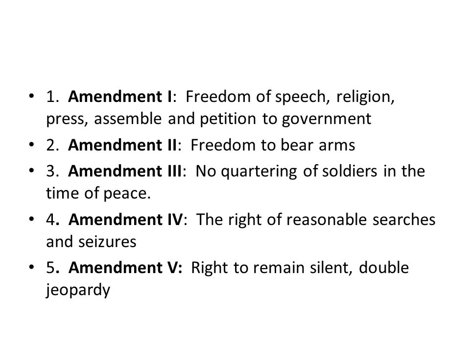 1. Amendment I: Freedom of speech, religion, press, assemble and petition to government