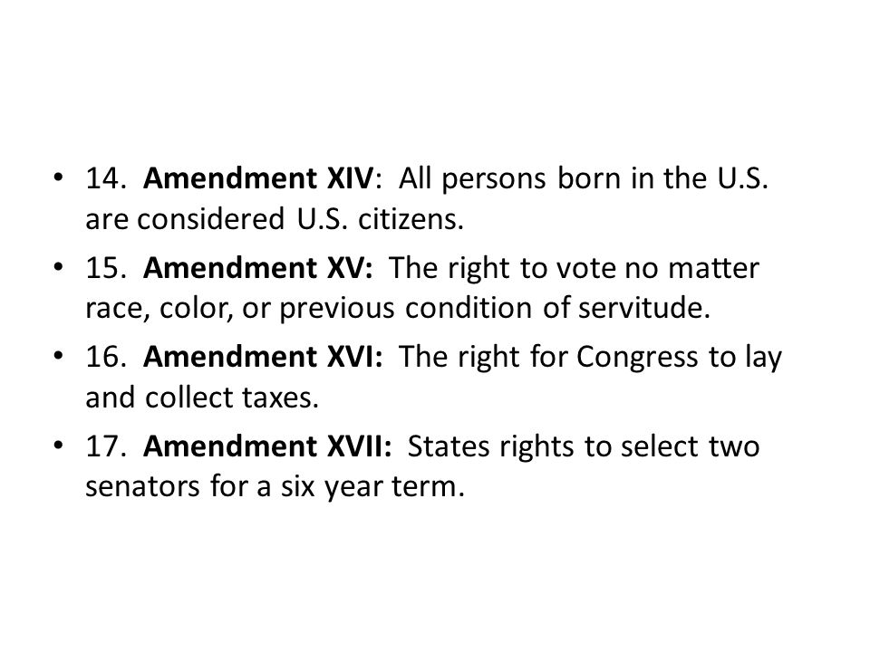 14. Amendment XIV: All persons born in the U. S. are considered U. S