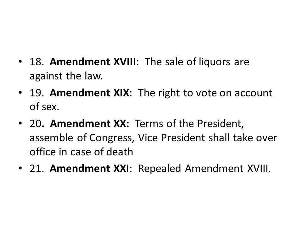 18. Amendment XVIII: The sale of liquors are against the law.