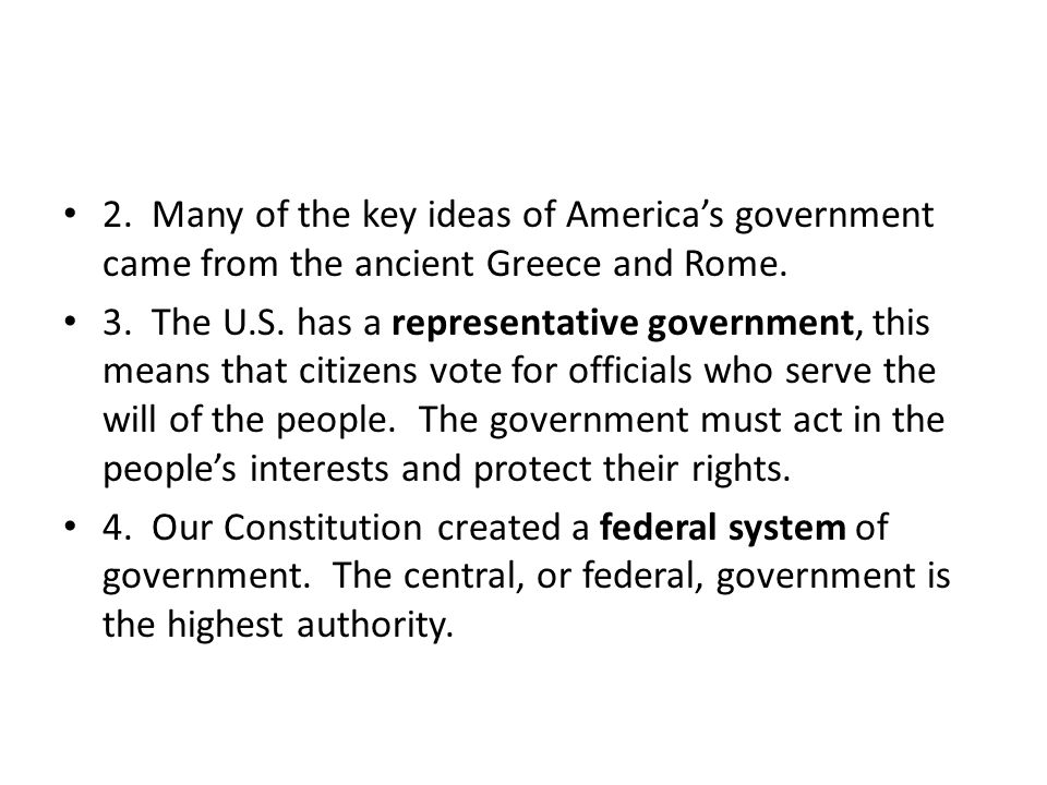 2. Many of the key ideas of America's government came from the ancient Greece and Rome.