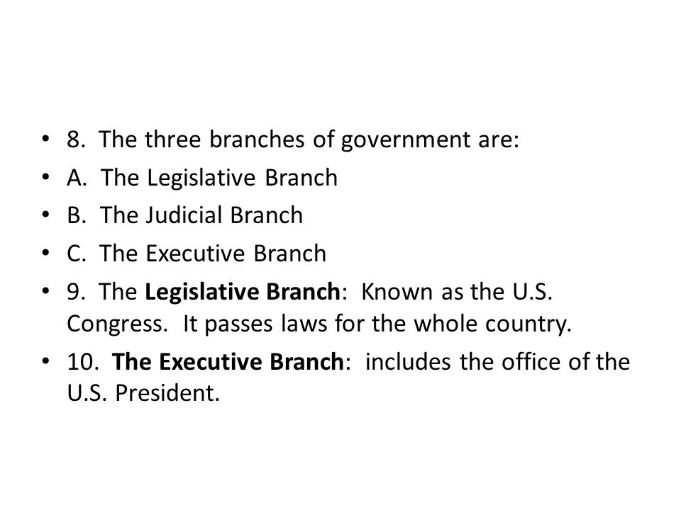 8. The three branches of government are: