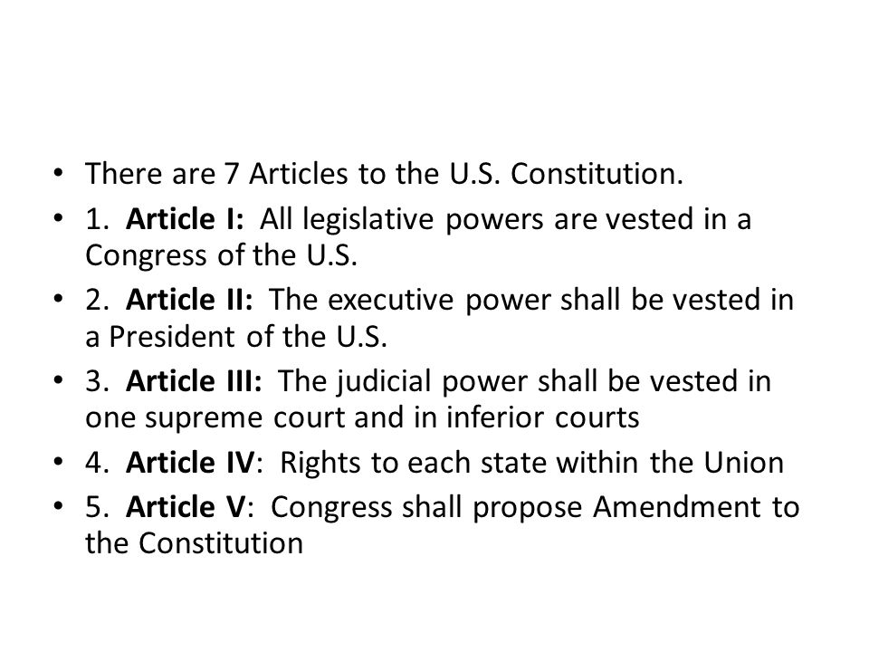 There are 7 Articles to the U.S. Constitution.