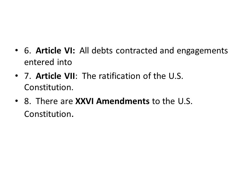 6. Article VI: All debts contracted and engagements entered into