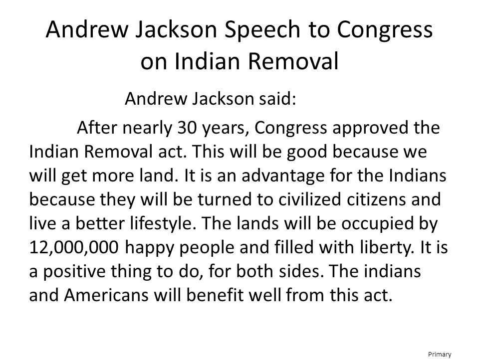 a report on andrew jackson and the removal of the indians Andrew jackson, from tennessee, was a forceful proponent of indian removal in 1814 he commanded the us military forces that defeated a faction of the creek nation.