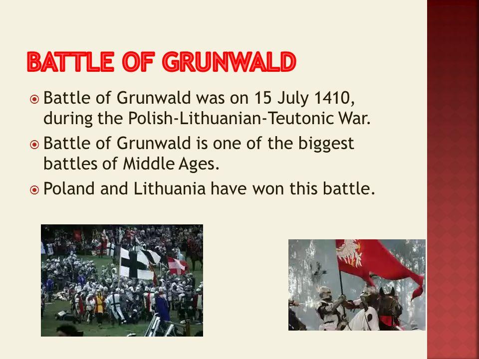 BATTLE OF GRUNWALD Battle of Grunwald was on 15 July 1410, during the Polish-Lithuanian-Teutonic War.