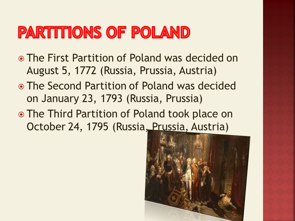Partitions of poland The First Partition of Poland was decided on August 5, 1772 (Russia, Prussia, Austria)