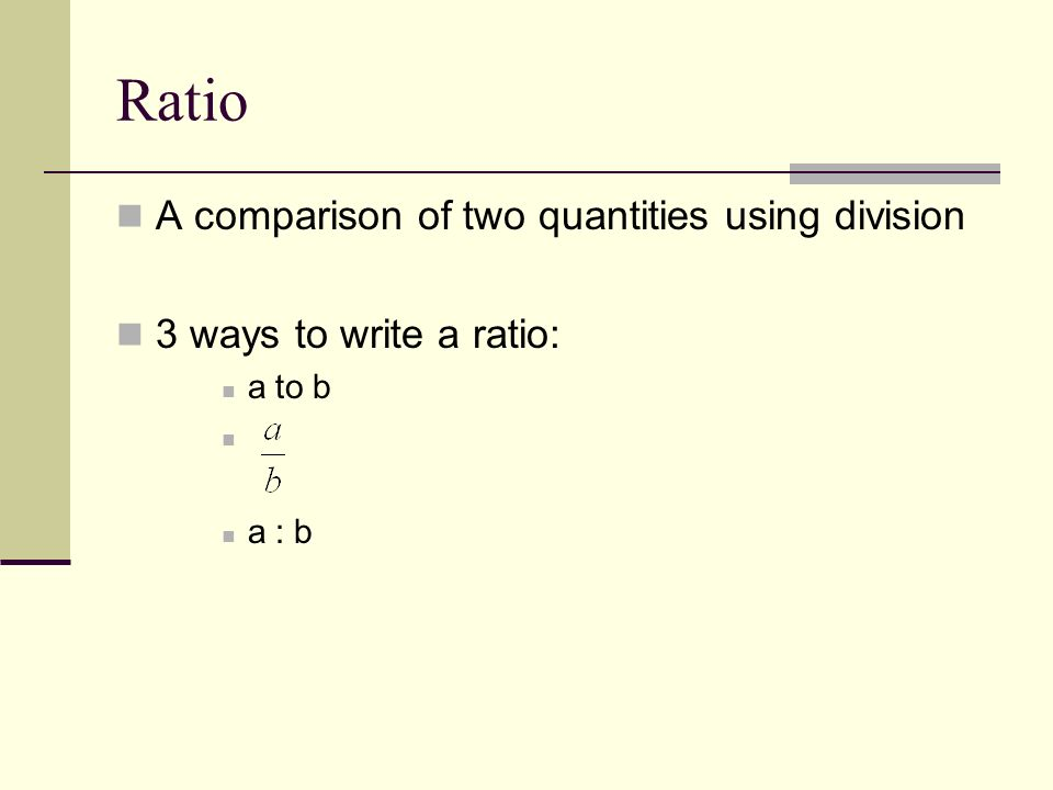 Ratio A comparison of two quantities using division