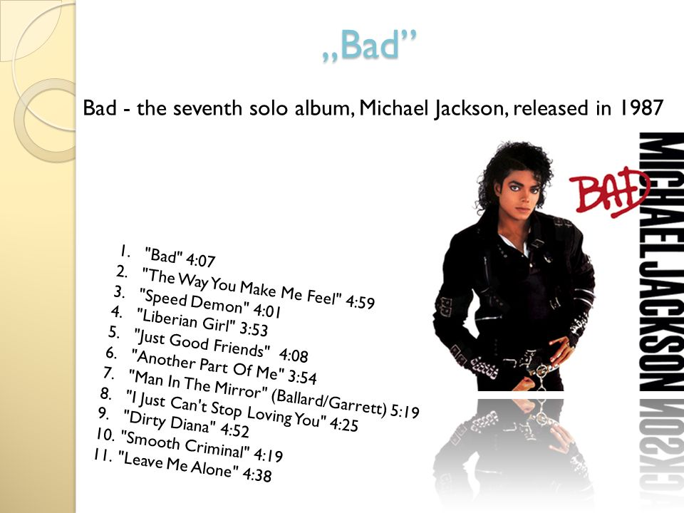 """Bad Bad - the seventh solo album, Michael Jackson, released in 1987"