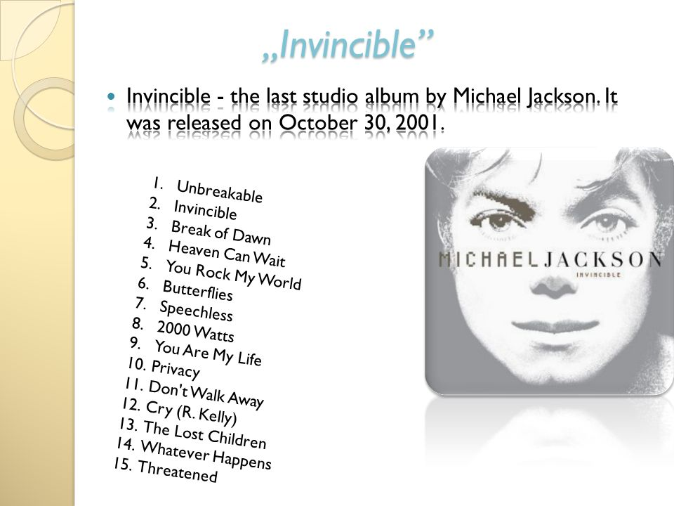 """Invincible Invincible - the last studio album by Michael Jackson. It was released on October 30, 2001."