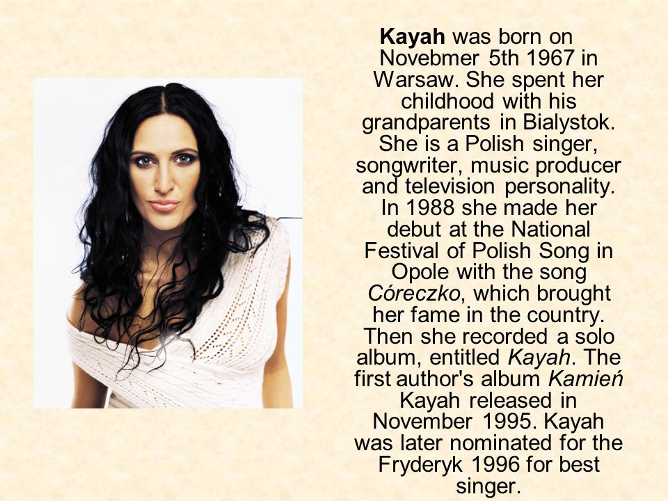 Kayah was born on Novebmer 5th 1967 in Warsaw
