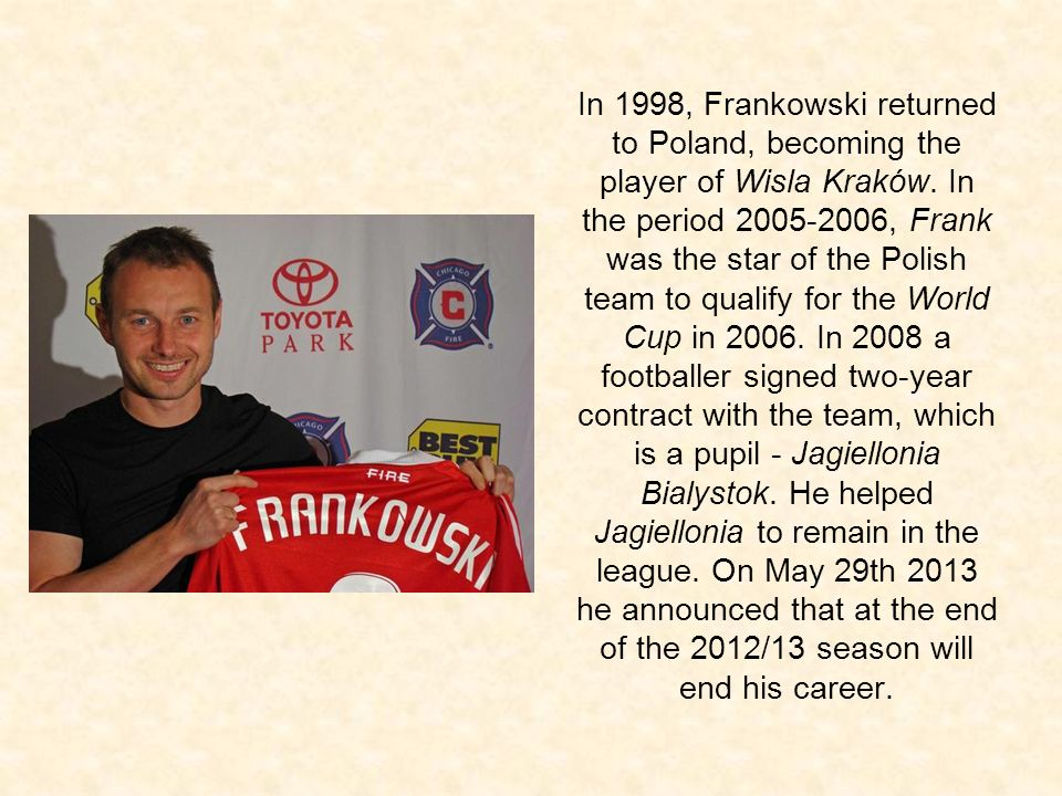 In 1998, Frankowski returned to Poland, becoming the player of Wisla Kraków.
