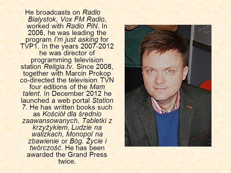 He broadcasts on Radio Bialystok, Vox FM Radio, worked with Radio PiN
