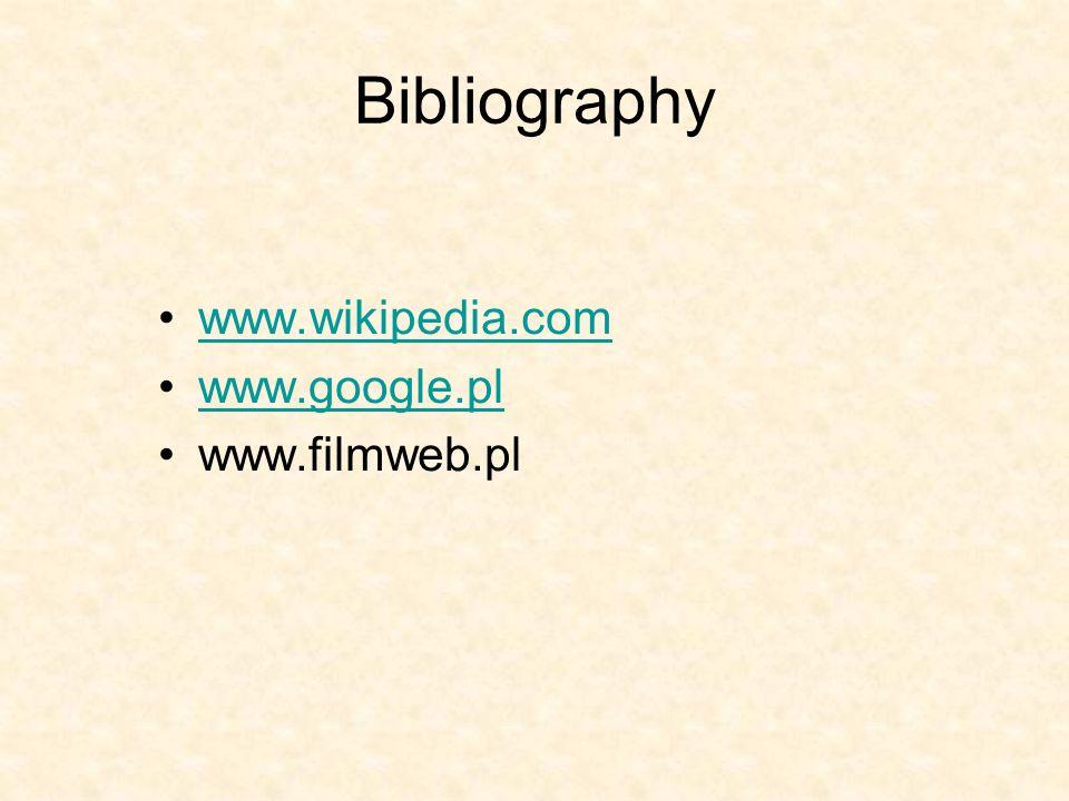 Bibliography www.wikipedia.com www.google.pl www.filmweb.pl