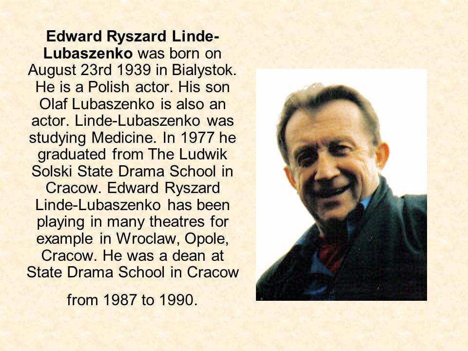 Edward Ryszard Linde-Lubaszenko was born on August 23rd 1939 in Bialystok.
