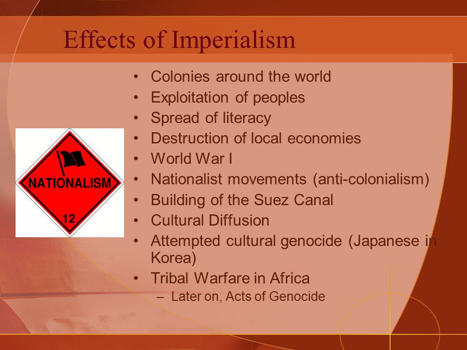 the effects of imperialism There were few positive effects for the african people themselvesone of these was the fact that a very limited number of africanswere offered a.
