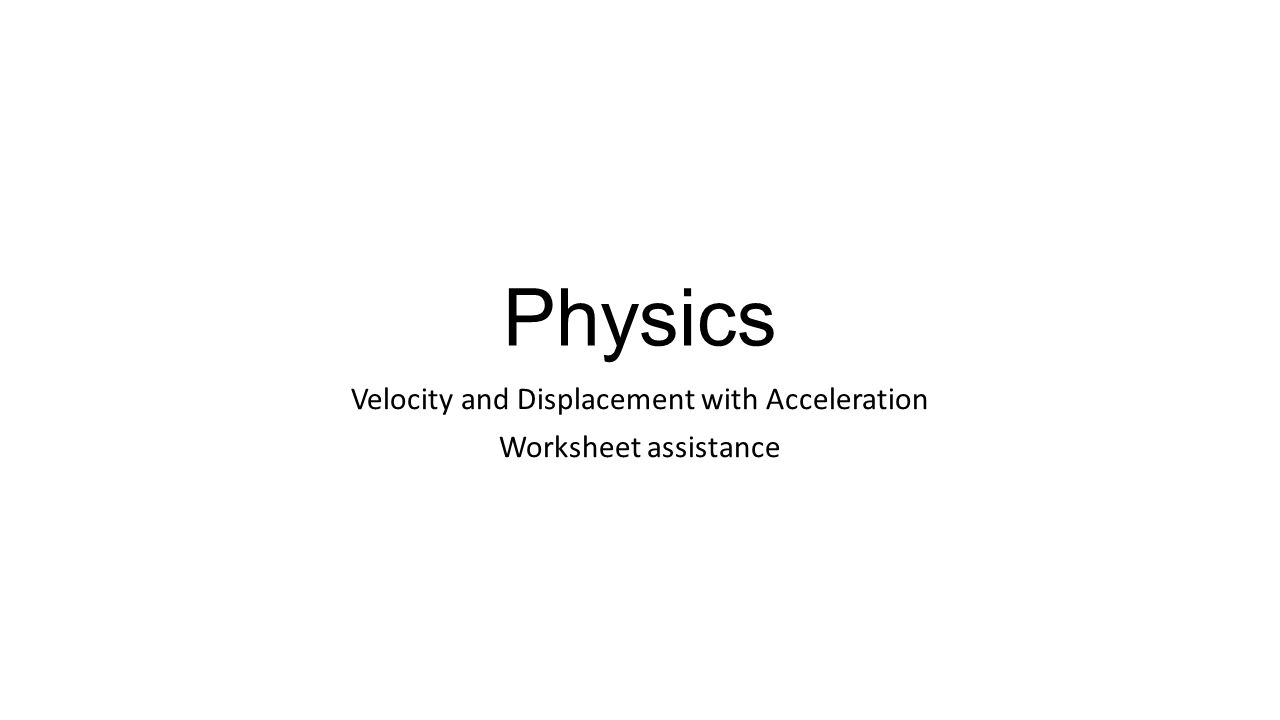 Velocity and Displacement with Acceleration Worksheet assistance ...