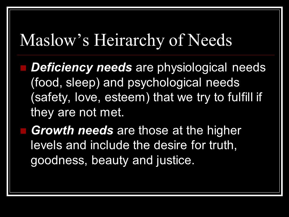 deficiency needs according to maslow The relationship among deficiency needs and growth needs: an empirical investigation of maslow's theory.