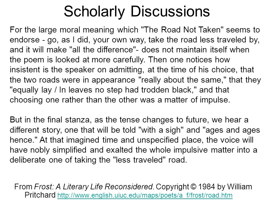 """critical appreciation of road not taken A summary of """"the road not taken"""" in robert frost's frost's early poems learn exactly what happened in this chapter, scene, or section of frost's early poems and what it means perfect for acing essays, tests, and quizzes, as well as for writing lesson plans."""