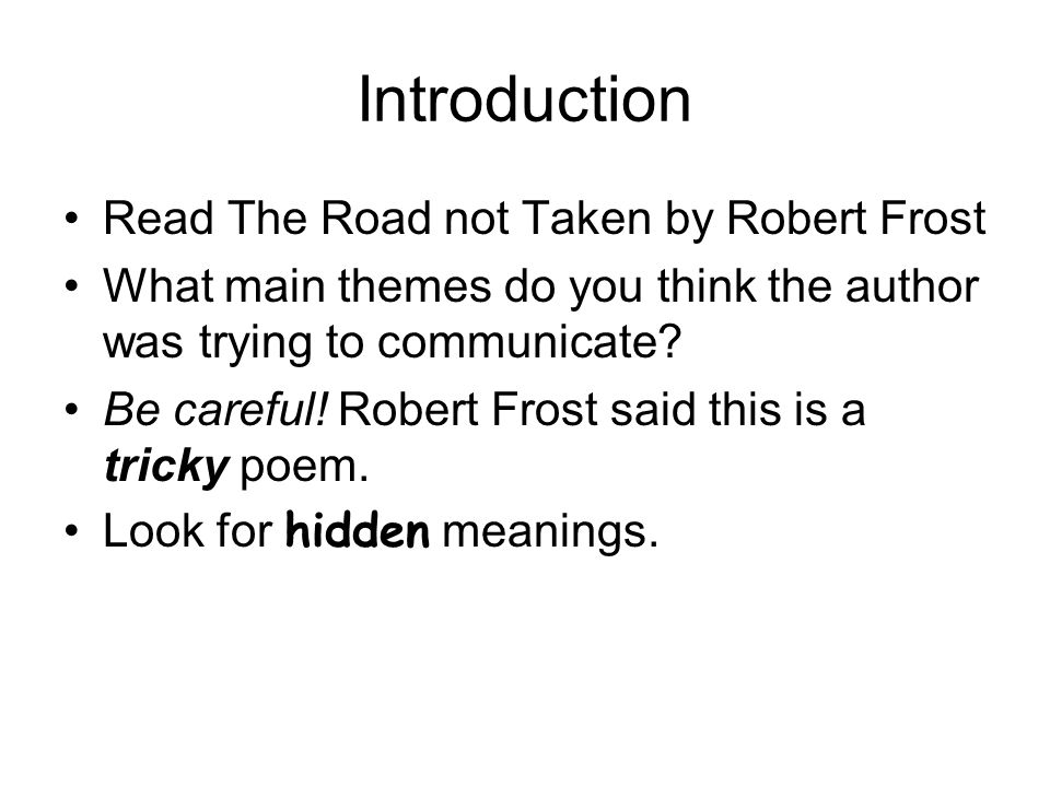 "deeper meaning of the poem the road not taken Robert frost's most famous poem, ""the road not taken,"" turns 100 this month,   and self-help authors, this is no doubt a radical interpretation."