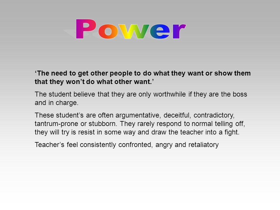 Power 'The need to get other people to do what they want or show them that they won't do what other want.'