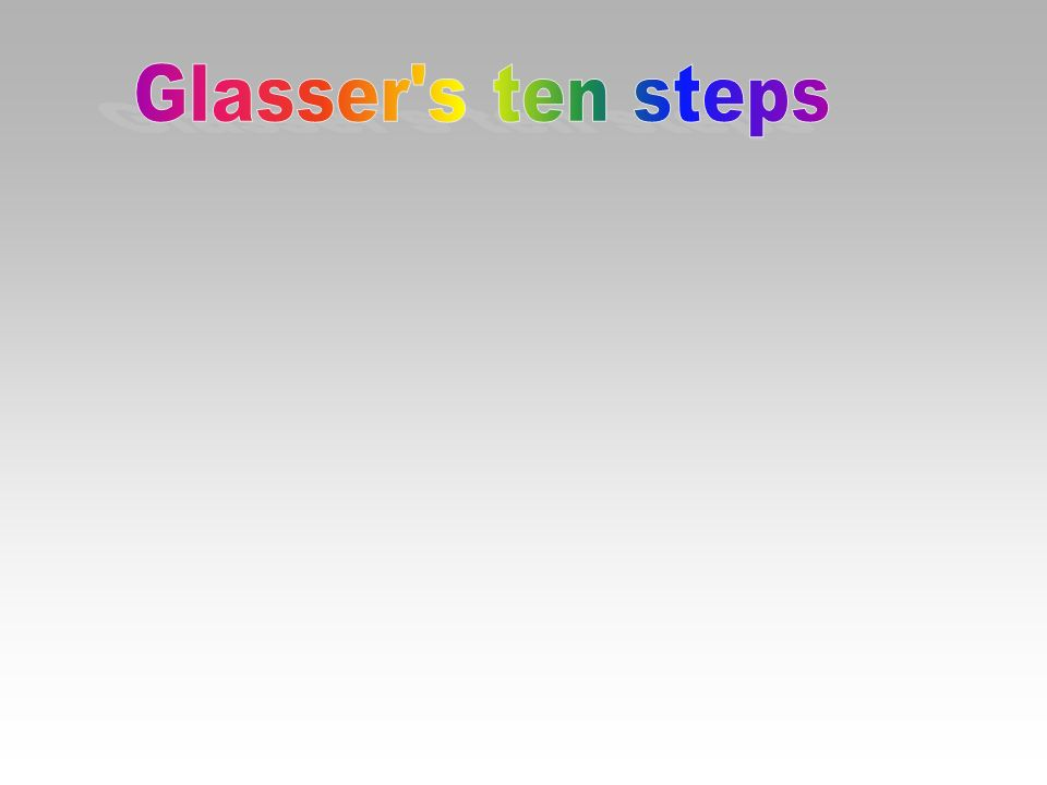 Glasser s ten steps