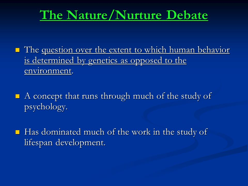 an exploration of the extent of the influences of our genes and the influences of our experiences in Application of nature nurture issue to explore application of nature nurture issue to explore how our genes and our environment influence our individual.