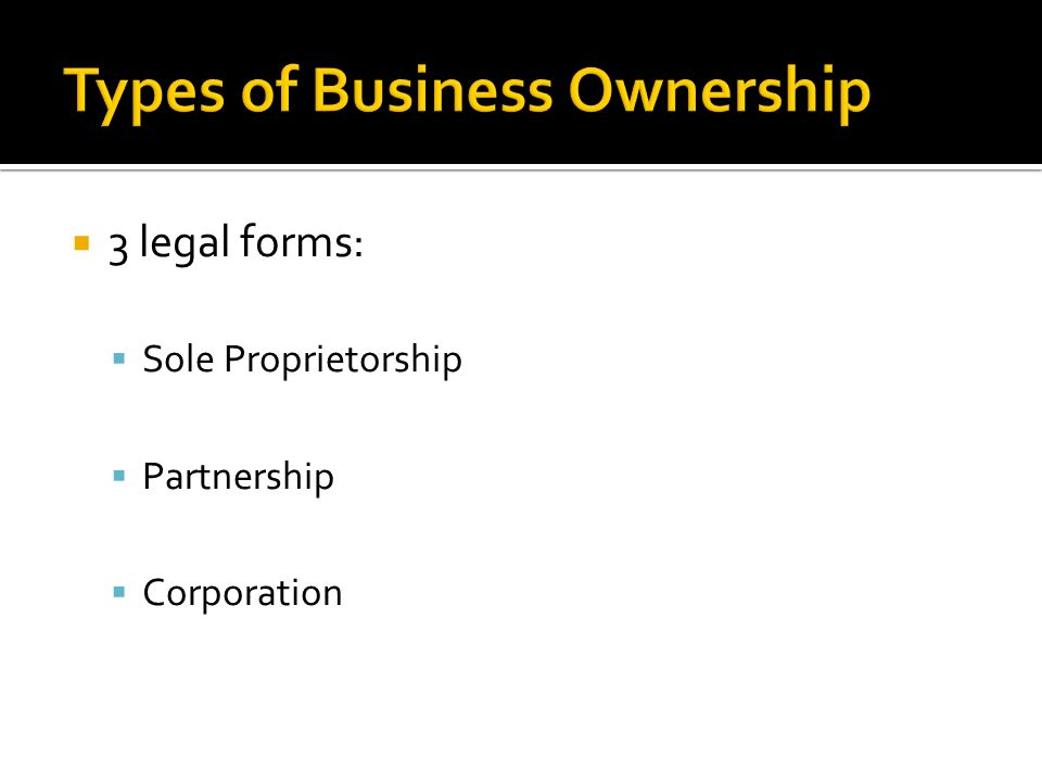 identify 4 types of ownership Sole proprietorships and general partnerships are the most common types of  legal  an owner may decide to file and use a formal structure for the business  before  security number as the identification number for its tax filings and  financial.