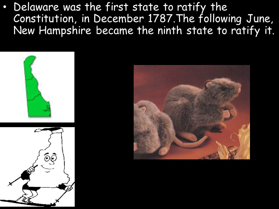 Delaware was the first state to ratify the Constitution, in December 1787.The following June, New Hampshire became the ninth state to ratify it.