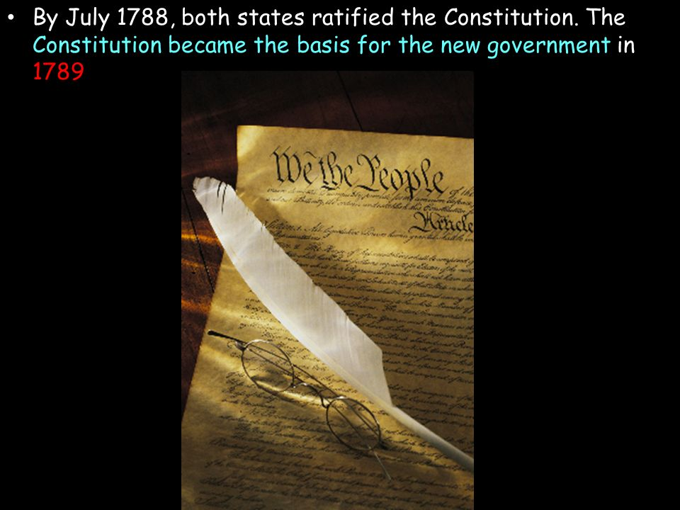 By July 1788, both states ratified the Constitution