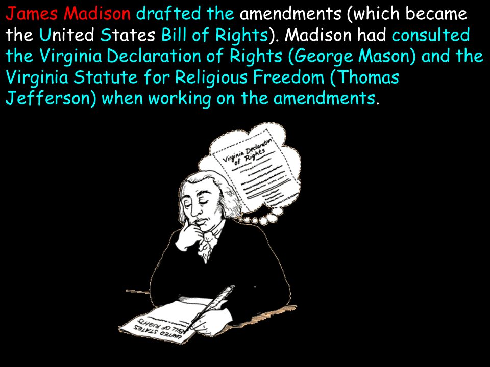 James Madison drafted the amendments (which became the United States Bill of Rights).